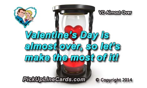 Valentines Day Is Almost Over Pick Up Line Cards